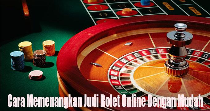 Cara Memenangkan Judi Rolet Online Dengan Mudah