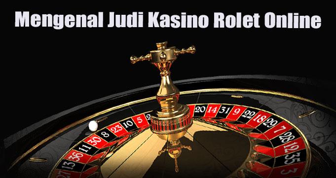 Mengenal Judi Kasino Rolet Online